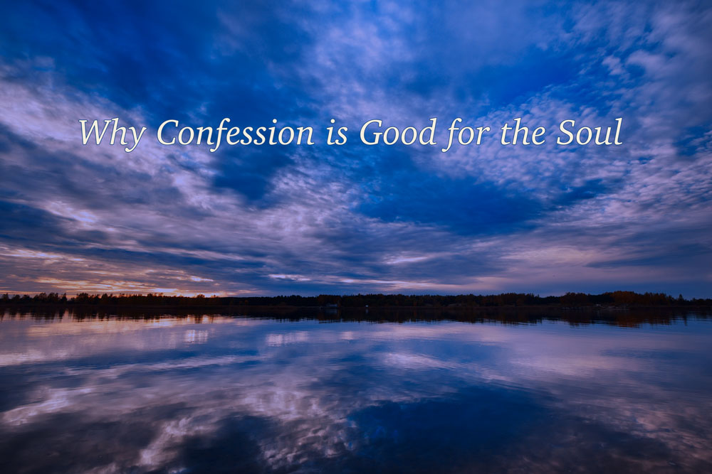 Part 2: Why Confession Is Good for Your Soul