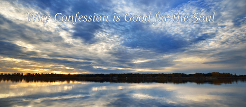 Why Confession Is Good for the Soul